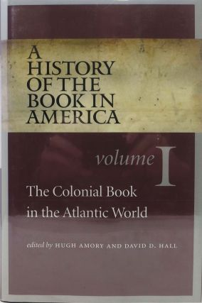 A HISTORY Of The BOOK In AMERICA. The Colonial Book in the Atlanic World. Volume 1. Hugh Amory,...