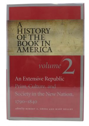 A HISTORY Of The BOOK In AMERICA. An Extensive Republic: Print, Culture and Society on the New...