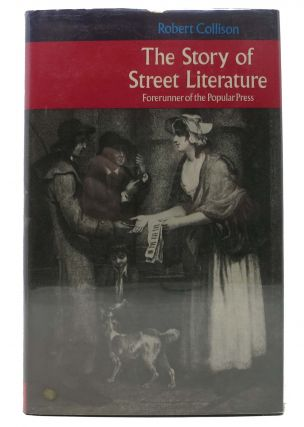The STORY Of STREET LITERATURE: Forerunner of the Popular Press. Robert Collison