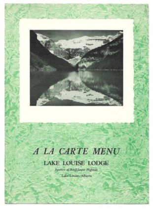 A LA CARTE MENU. LAKE LOUISE LODGE.; Junction of Banff-Jasper Highway, Lake Louise, Alberta. Restaurant Menu - Alberta.