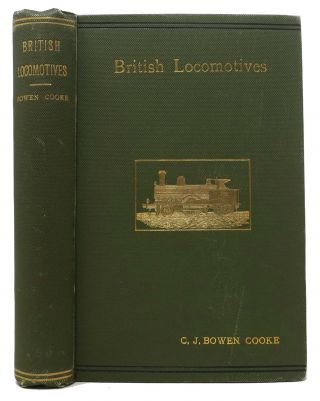 BRITISH LOCOMOTIVES. Their History, Construction, and Modern Development. C. J. Bowen Cooke.