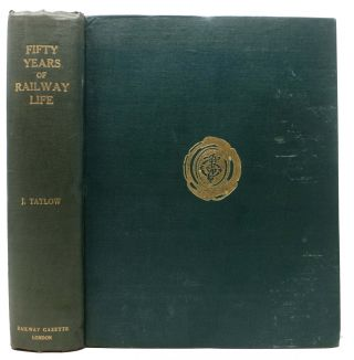 FIFTY YEARS Of RAILWAY LIFE In ENGLAND, SCOTLAND And IRELAND. Joseph Tatlow.