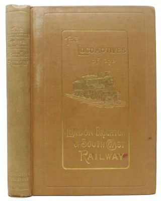 "The LOCOMOTIVES Of The LONDON, BRIGHTON & SOUTH COAST RAILWAY, 1839 - 1903.; Reprinted from ""The..."