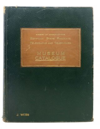 MUSEUM CATALOGUE. Egyptian State Railways Telegraphs and Telephones. Ministry of Communications,...