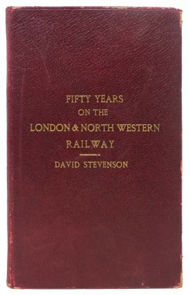 FIFTY YEARS On The LONDON & NORTH WESTERN RAILWAY, and Other Memoranda in the Life of David...