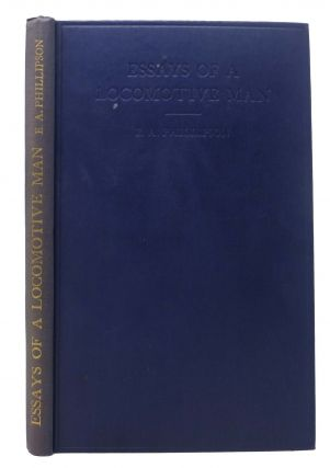 ESSAYS Of A LOCOMOTIVE MAN. E. A. Phillipson