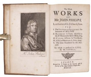 The WHOLE WORKS Of MR. JOHN PHILIPS, Late Student of Christ-Church, Oxon.; Viz. I. The Splendid Shilling, an Imitation of Milton. II. Blenheim, a Poem Inscrib'd to the Rt. Honourable Robert Harley, Esq. III. Cyder, a Poem in Two Books : IV. Ode ad Henricum St. John, Armig V. The same, translated by Mr. Newcomb. To which is Prefixed his Life, by Mr. Sewell.