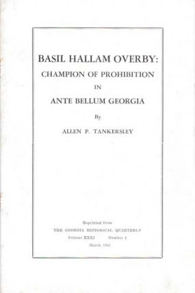 BASIL HALLAM OVERBY.; Champion of Prohibition in Ante Bellum Georgia. Volume XXXI Number 1. Allen P. Tankersley.