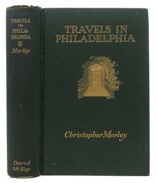 TRAVELS In PHILADELPHIA. Christopher Morley