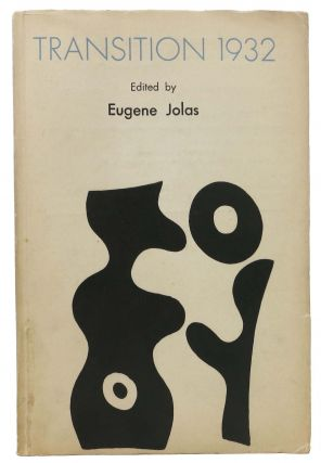 TRANSITIONS 1932.; An International Workshop for Ophic Creation. Eugene - Jolas, 1894 - 1952.