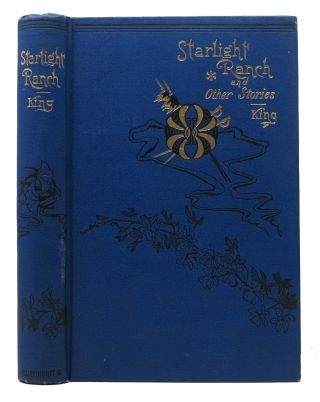 STARLIGHT RANCH And OTHER STORIES Of ARMY LIFE On The FRONTIER. Captain Charles King, 1844 - 1933