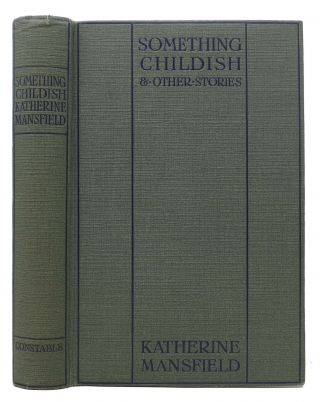 SOMETHING CHILDISH And OTHER STORIES. Katherine Mansfield, 1888 - 1923