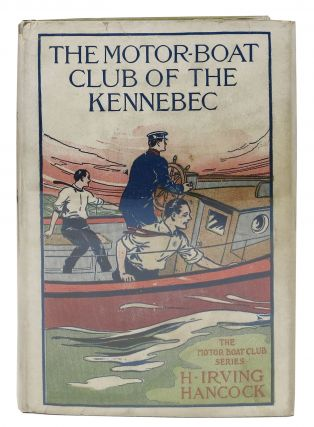 The MOTOR BOAT CLUB Of The KENNEBEC. Motor Boat Club Series #1. H. Irving Hancock
