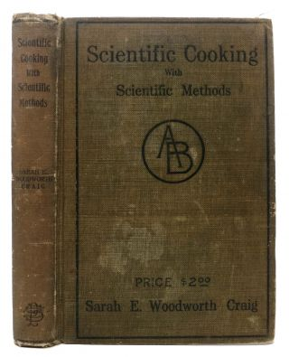 SCIENTIFIC COOKING With SCIENTIFIC METHODS. Sarah E. Woodworth Craig.