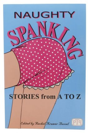 NAUGHTY SPANKING. Stories from A to Z. Erotica, Rachel Kramer - Bussel