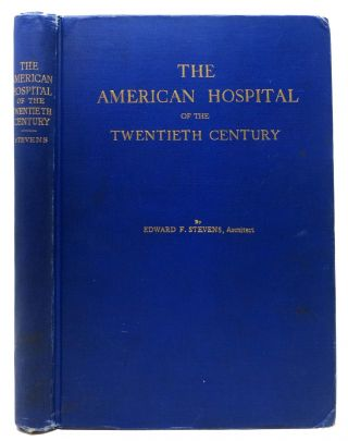 The AMERICAN HOSPITAL Of The TWENTIETY CENTURY.; A Treatise on the Development of Medical...