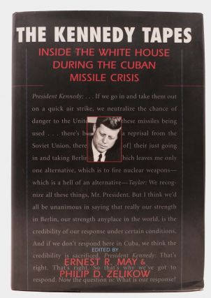The KENNEDY TAPES.; Inside the White Hose During the Cuban Missile Crisis. Ernest R. May, Philip...