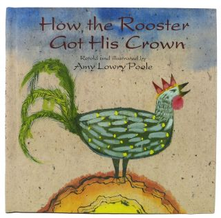 HOW The ROOSTER GOT HIS CROWN. Amy Lowry Poole.