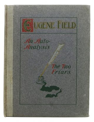 An AUTO - ANALYSIS [with] HOW ONE FRIAR MET The DEVIL And TWO PURSUED HIM. Eugene Field, 1850 - 1895