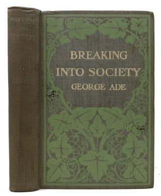 BREAKING Into SOCIETY. George Ade, 1866 - 1944.