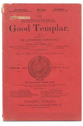 The INTERNATIONAL GOOD TEMPLAR. February, 1894. Vol. VII., No. 2.; Our Principles: Abstinence...