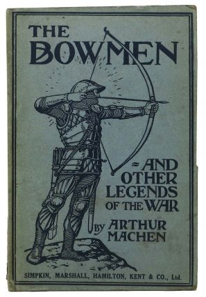 The ANGEL Of MONS. The BOWMEN And Other Legends of the War. Arthur Machen, 1863 - 1947