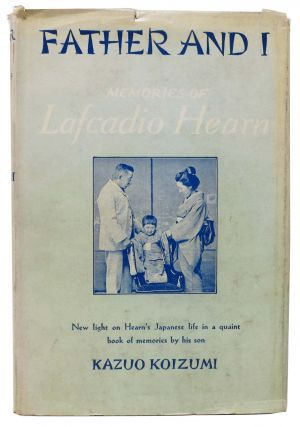 FATHER And I. Memories of Lafcadio Hearn. Lafcadio. 1850 - 1904 Hearn, Kazuo Koizumi