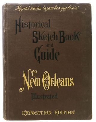 HISTORICAL SKETCH BOOK And GUIDE To NEW ORLEANS And Environs. With Map.; Illustrated with Many...