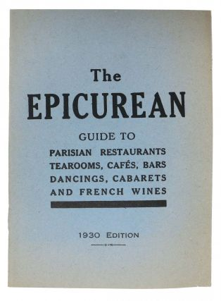 The EPICUREAN.; Guide to Parisian Restaurants, Tea Rooms, Cafés, bars, Dancings, Cabarets and French Wines. Anonyomous.