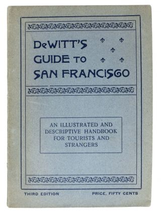 An ILLUSTRATED And DESCRIPTIVE SOUVENIR And GUIDE ... To SAN FRANCISCO.; A New Handbook for...