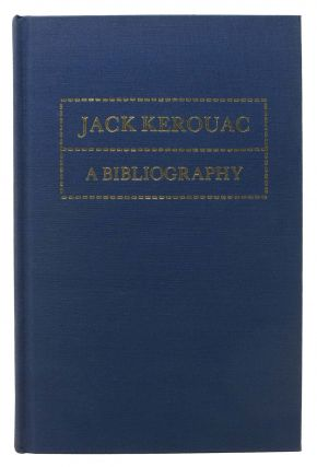 A BIBLIOGRAPHY Of WORKS By JACK KEROUAC. Jack - Subject. Charters Kerouac, Ann