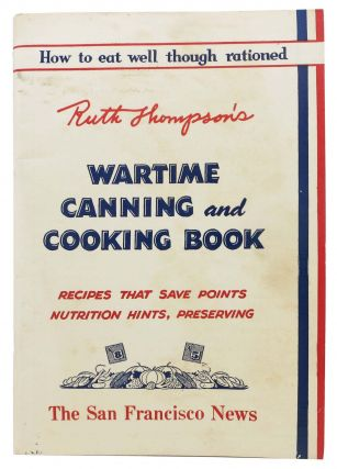 WARTIME CANNING And COOKING BOOK; Recipes that Save Points Nutrition Hints, Preserving. Ruth...