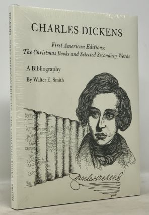 CHARLES DICKENS. First American Editions: The Christmas Books and Selected Secondary Works. A...