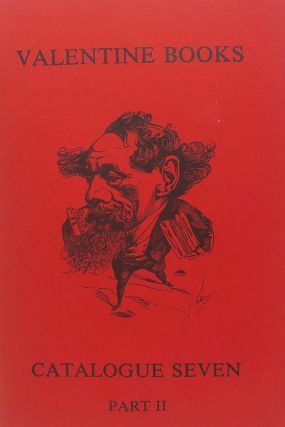 VALENTINE BOOKS - CATALOGUE SEVEN.; Part II. Charles Dickens: Including Books with Dickens...