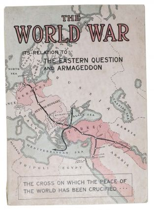 The WORLD WAR. Its Relation to the Eastern Question and Armageddon. Arthur G. Daniells