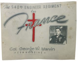 The 540th ENGINEER REGIMENT In FRANCE. World War II, Col. George W. - Commanding Marvin.