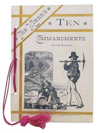 The MINER'S TEN COMMANDMENTS (By J. M. Hutchings). James Mason Hutchings, 1818 - 1902