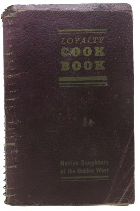 LOYALTY COOK BOOK. Native Daughters of the Golden West. California Cookery, Willow - Compiler Borba
