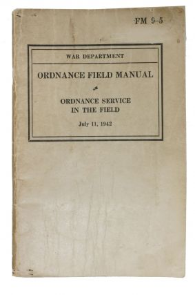 ORDNANCE FIELD MANUAL. Ordnance Service in the Field. FM 9-5. World War II