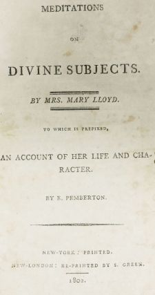 MEDITATIONS On DIVINE SUBJECTS. By Mrs. Mary Lloyd.; To Which is Prefixed, An Account of Her Life and Character.