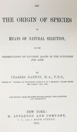 On The ORIGIN Of SPECIES. By Means of Natural Selection, or the Preservation of Favoured Races in the Struggle for Life. New Edition, From the Sixth English Edition, With Additions and Corrections.
