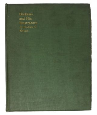 DICKENS And HIS lLLUSTRATORS. Charles. 1812 - 1870 Dickens, Kitton, rederic, eorge. 1856 - 1904