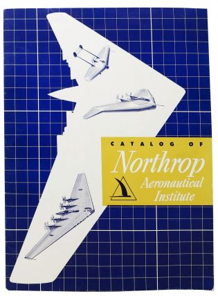 CATALOG Of NORTHROP AERONAUTICAL INSTITUTE. Promotional Booklet, John - President Northrop,...