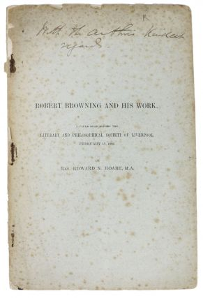 ROBERT BROWNING And His WORK.; A Paper Read Before the Literary and Philosophical Society of...
