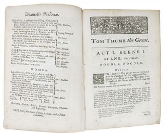 The TRAGEDY Of TRAGEDIES; or the Life and Death of Tom Thumb the Great. As it was Acted at the Theatre in the Hay-Market. With the Annotations of H. Scriblerus Secundus.