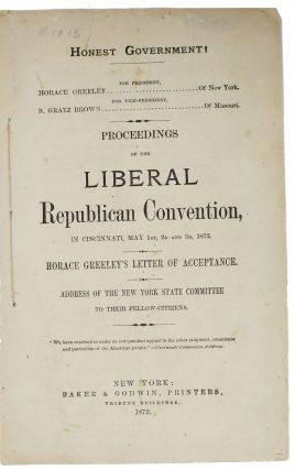 PROCEEDINGS Of The LIBERAL REPUBLICAN CONVENTION, in Cincinnati, May 1st, 2d and 3d, 1872.;...