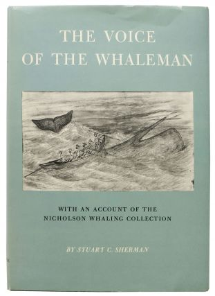 The VOICE Of The WHALEMAN.; With an Account of the Nicholson Whaling Collection. Stuart C. Sherman
