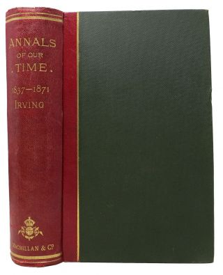 The ANNALS Of Our TIME:; A Diurnal of Events, Social and Political, Home and Foreign, From the...