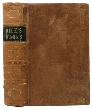 The WORKS OF THOMAS DICK, LL. D. FOUR VOLUMES IN ONE.; viz. An Essay on the Improvement of...