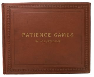 "PATIENCE GAMES with Examples Played Through. Illustrated with Numerous Diagrams. "" Author of..."